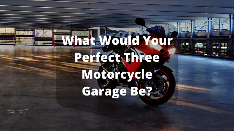 What Would Your Perfect Three Motorcycle Garage Be