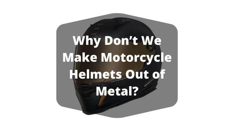 Why Don't We Make Motorcycle Helmets Out of Metal