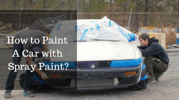 How to Paint A Car with Spray Paint?