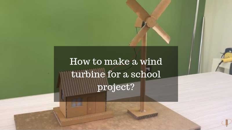 How to make a wind turbine for a school project