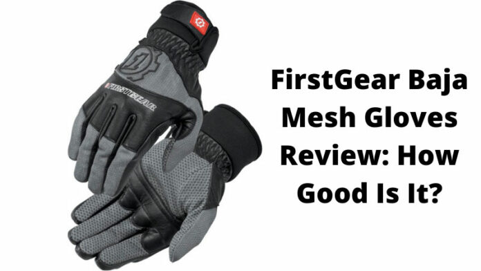 FirstGear Baja Mesh Gloves Review: How Good Is It?