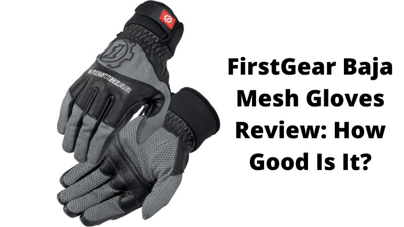 FirstGear Baja Mesh Gloves Review: How Good Is It